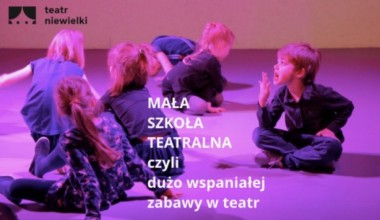 Zapisy do Małej Szkoły Teatralnej